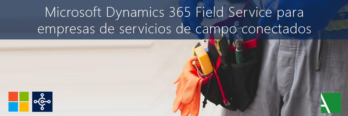 ARBENTIA | Microsoft Dynamics 365 Field Service el futuro de un servicio de campo conectado